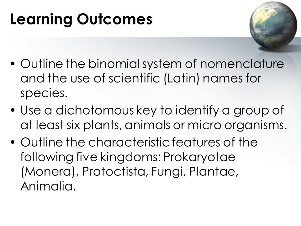 Learning Outcomes Outline the binomial system of nomenclature and the use of scientific (Latin) names for species.