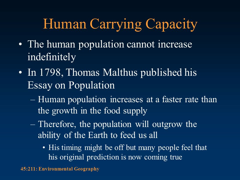 essay on human population Over the course of history, many scientists and activists have raised alarm about population numbers that only increase every year when the english scholar thomas malthus published an essay on the principle of population in 1798, the number of people around the world was nearing 1 billion for the.