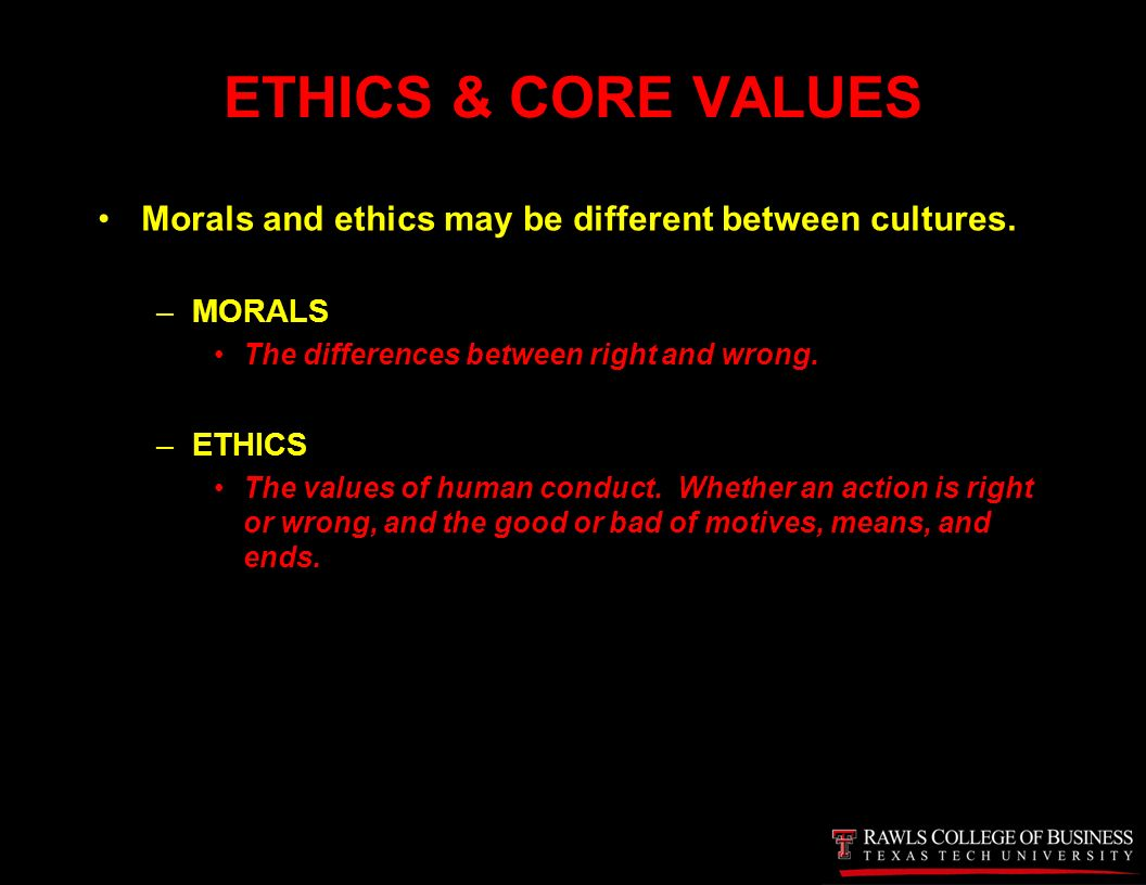 difference between culture values and ethics The impact of cultural values on marketing ethics  even the smallest difference between your local culture and that of your target market can jump up and bite you .