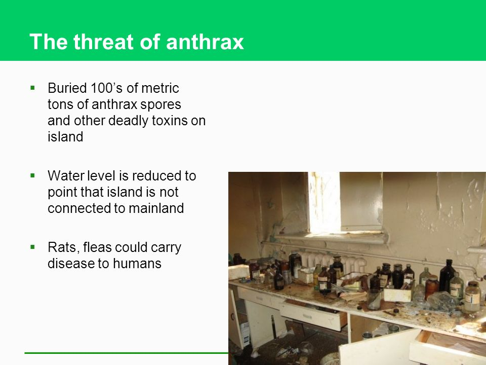 The threat of anthrax Buried 100's of metric tons of anthrax spores and other deadly toxins on island.