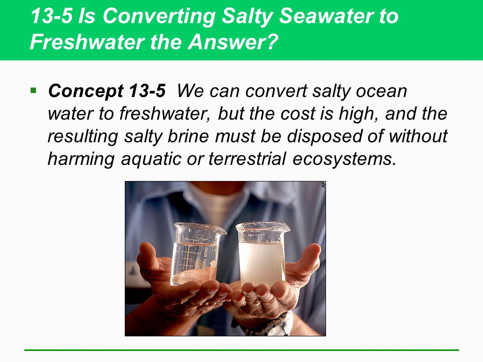 13-5 Is Converting Salty Seawater to Freshwater the Answer