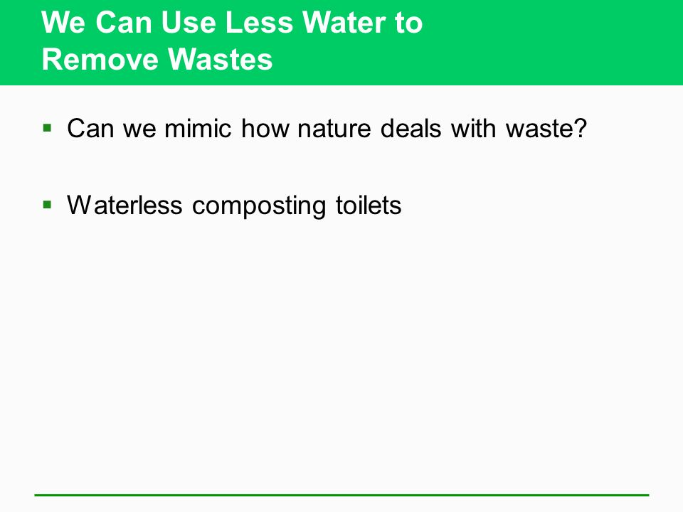We Can Use Less Water to Remove Wastes