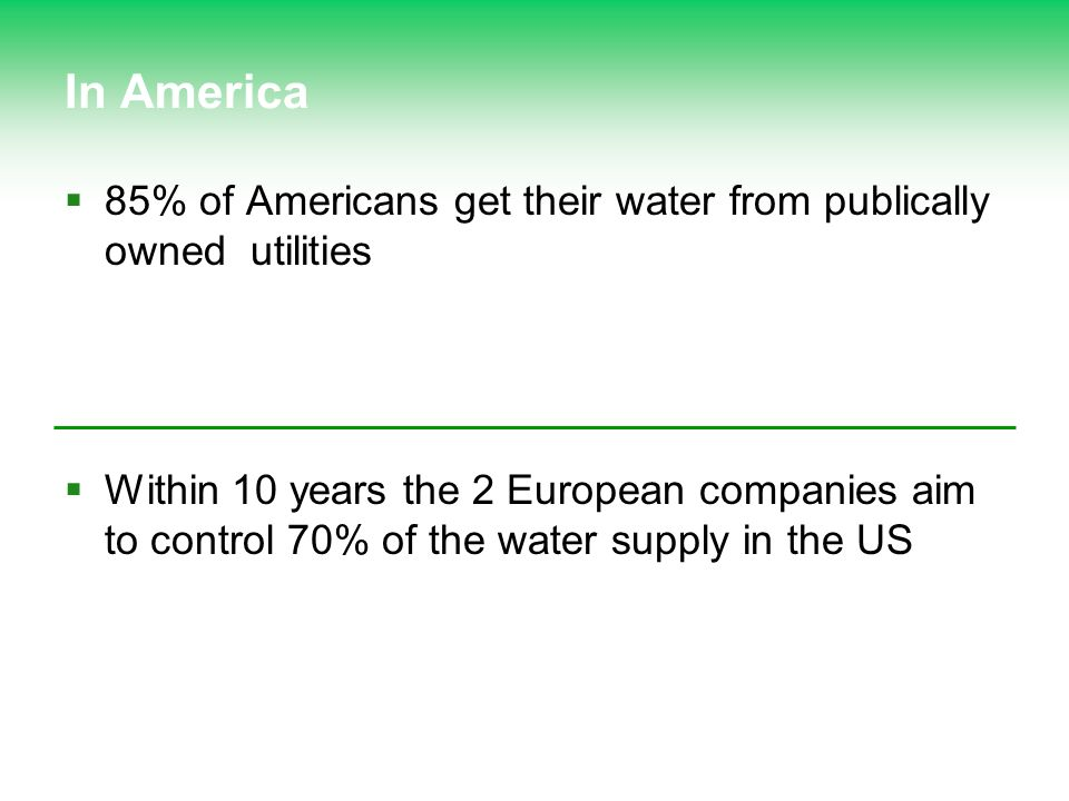 In America 85% of Americans get their water from publically owned utilities.