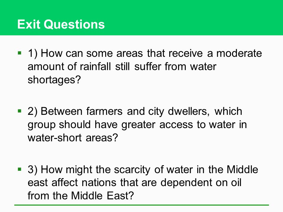 Exit Questions 1) How can some areas that receive a moderate amount of rainfall still suffer from water shortages