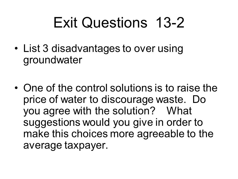 Exit Questions 13-2 List 3 disadvantages to over using groundwater