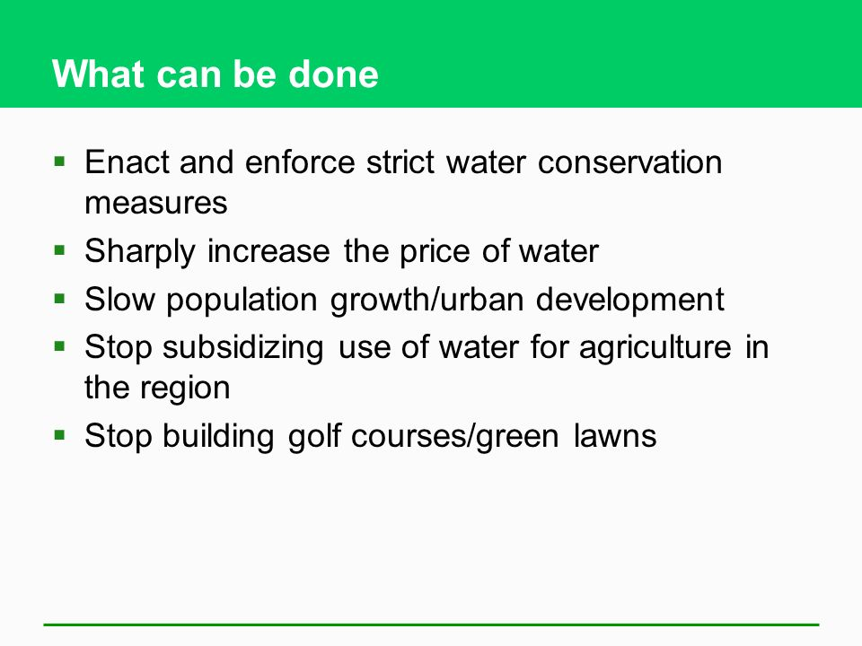 What can be done Enact and enforce strict water conservation measures