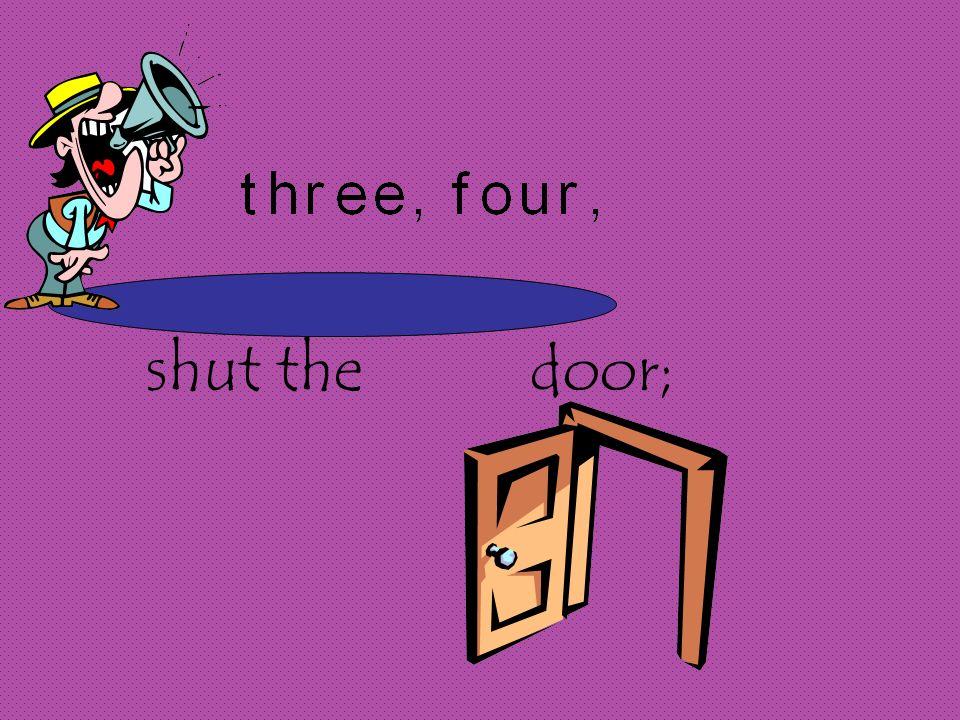 shut the door;