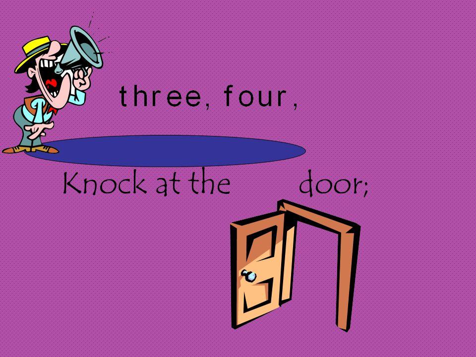 Knock at the door;