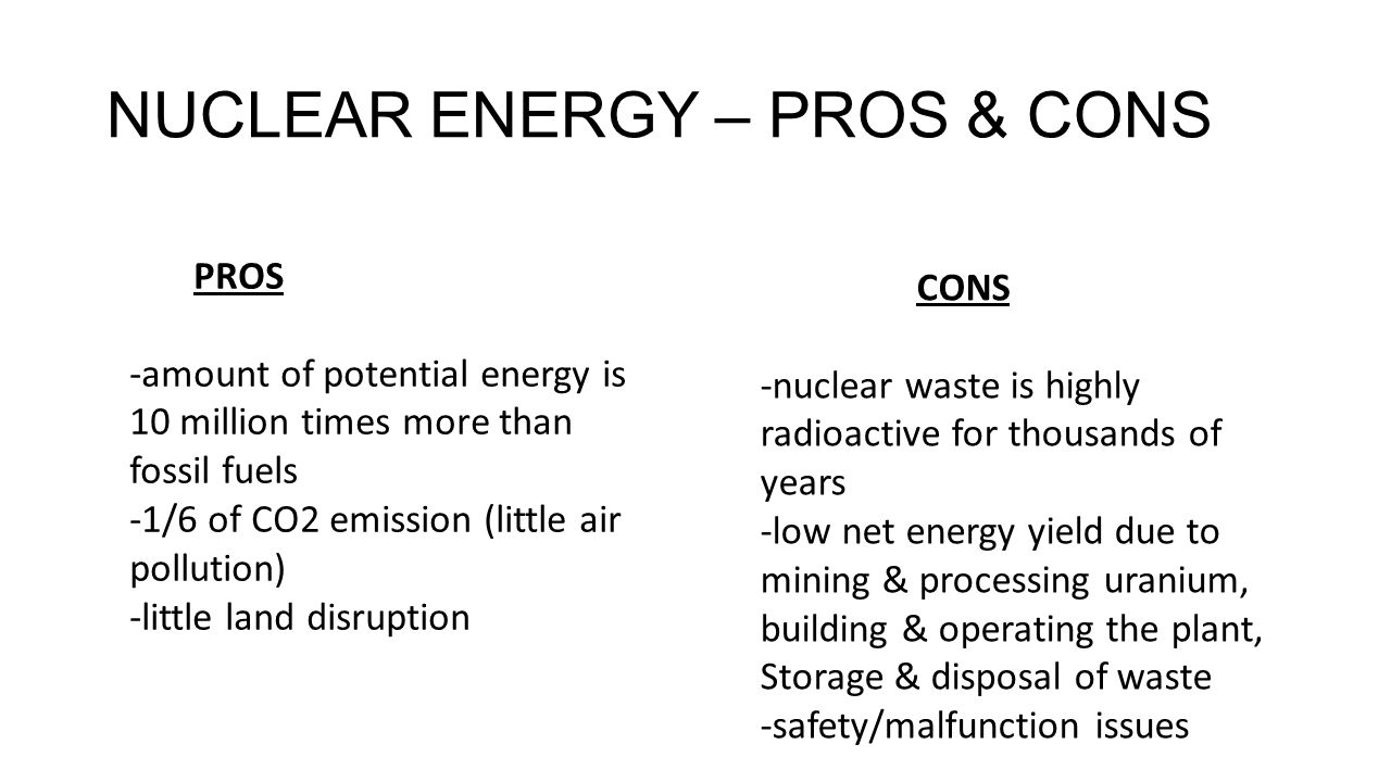 pros and cons of nuclear energy Free essay: pros and cons of nuclear energy nuclear power was the world's fastest growing form of energy in the 1990's however, presently it is the second.