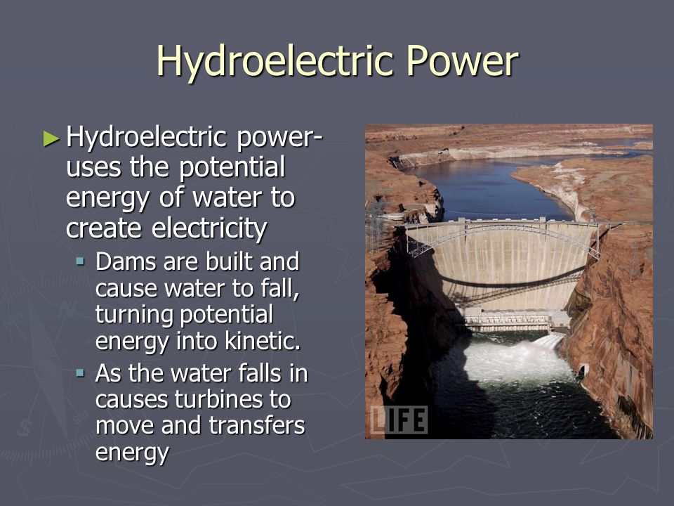 Hydroelectric Power Hydroelectric power- uses the potential energy of water to create electricity.