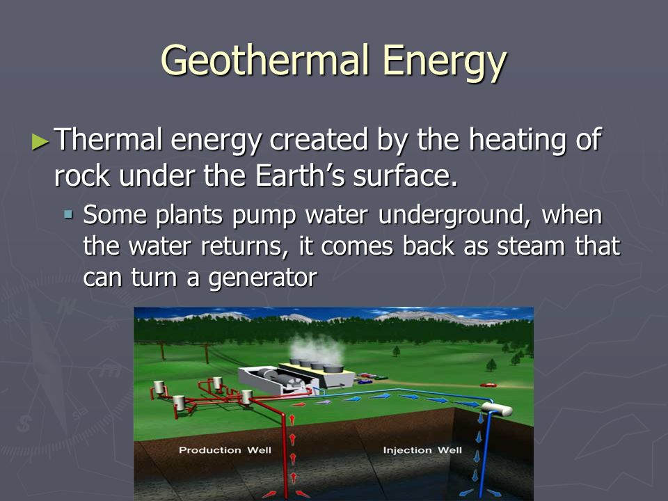 Geothermal Energy Thermal energy created by the heating of rock under the Earth's surface.