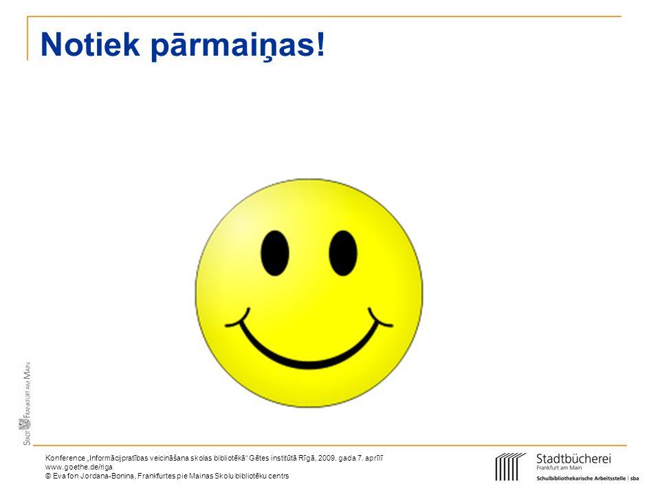 """Notiek pārmaiņas!Konference """"Informācijpratības veicināšana skolas bibliotēkā Gētes institūtā Rīgā, 2009. gada 7. aprīlī."""