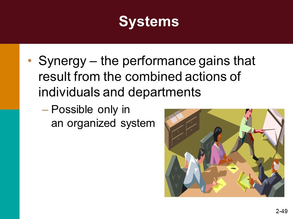 Systems Synergy – the performance gains that result from the combined actions of individuals and departments.