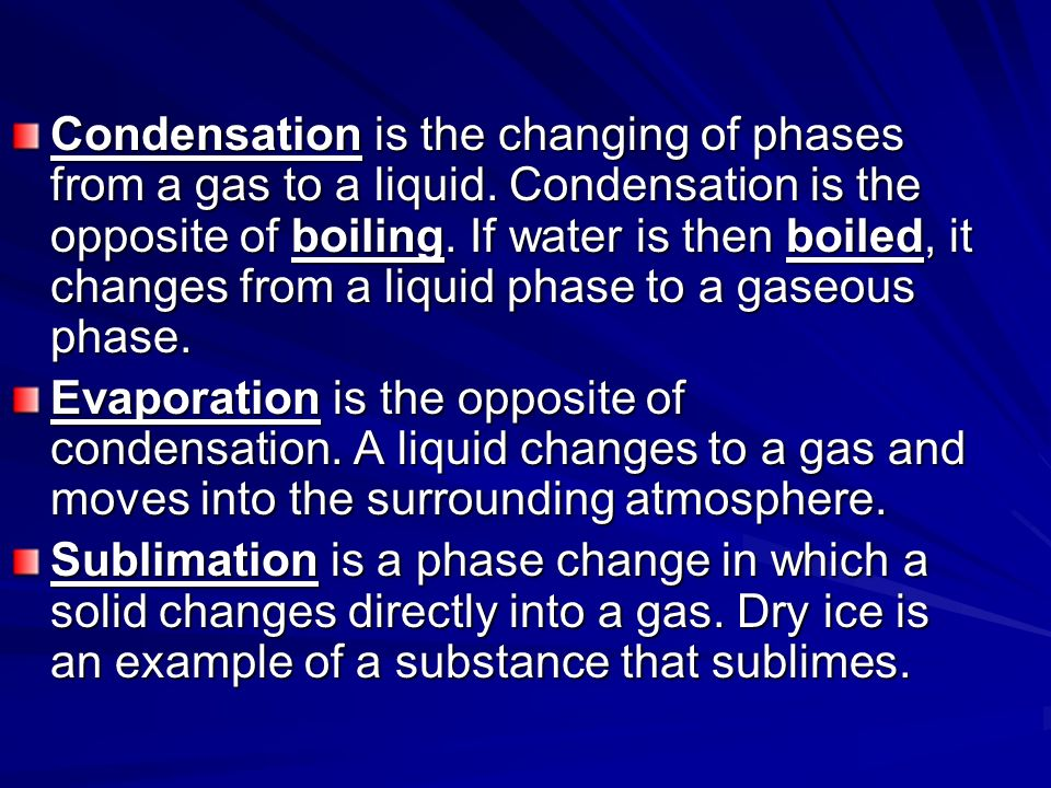 Condensation is the changing of phases from a gas to a liquid