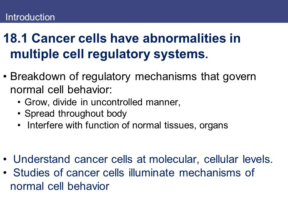 Introduction 18.1 Cancer cells have abnormalities in multiple cell regulatory systems.