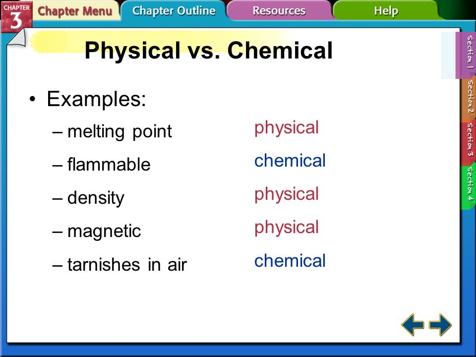 Physical vs. Chemical Examples: physical melting point chemical