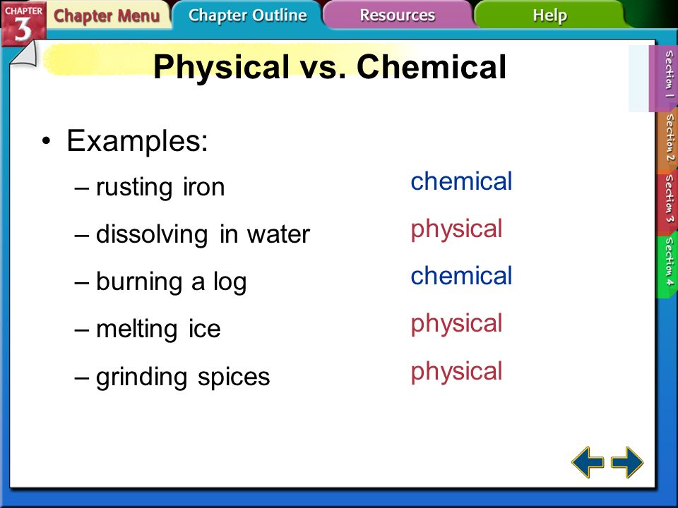 Physical vs. Chemical Examples: chemical rusting iron physical