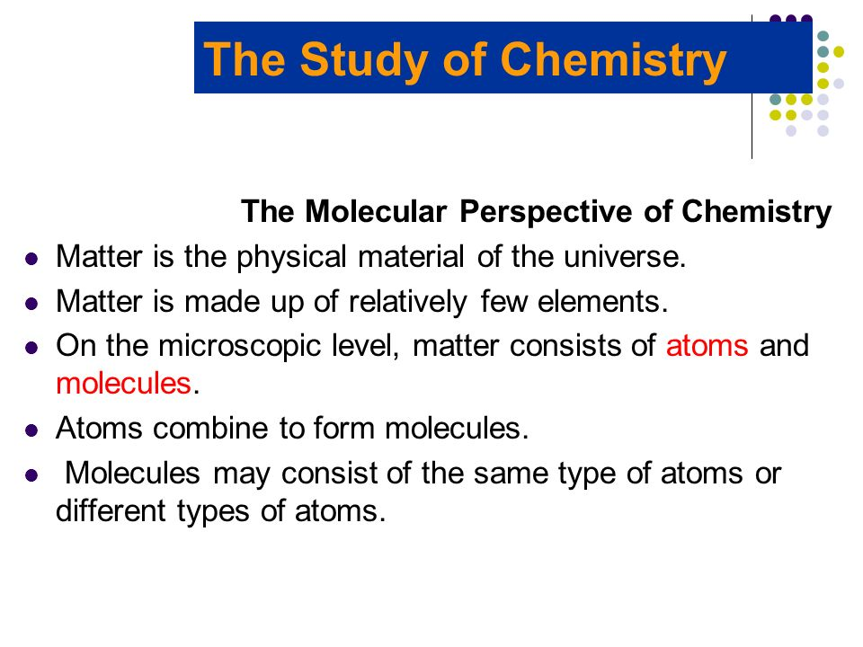 The Study of Chemistry The Molecular Perspective of Chemistry
