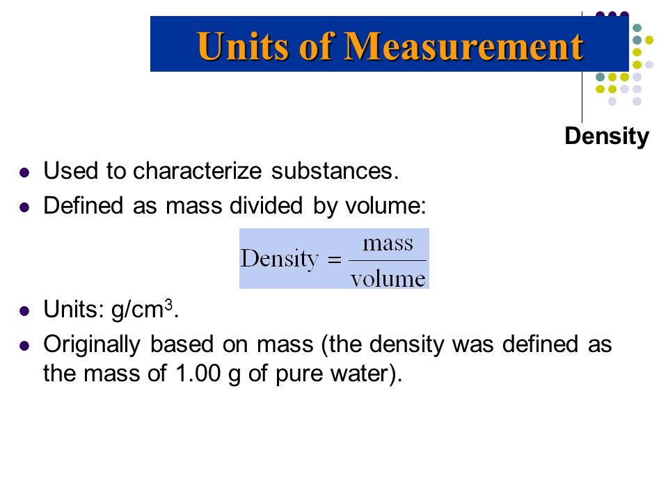 Units of Measurement Density Used to characterize substances.