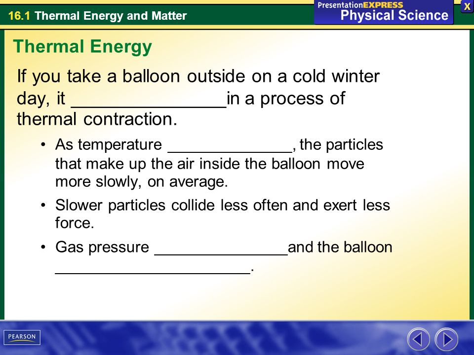Thermal Energy If you take a balloon outside on a cold winter day, it _______________in a process of thermal contraction.
