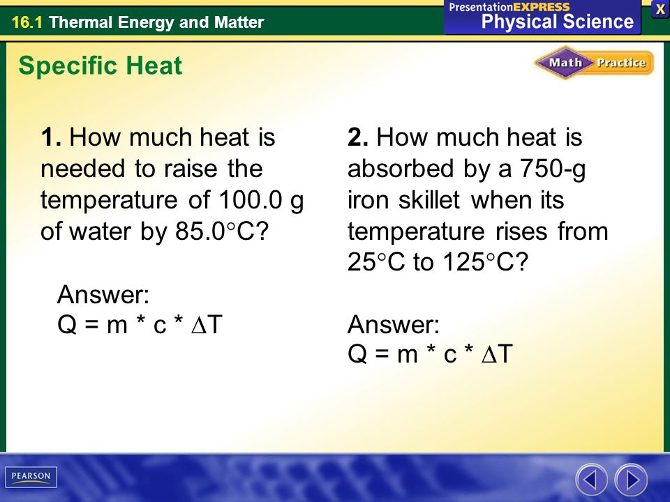 Specific Heat 1. How much heat is needed to raise the temperature of g of water by 85.0°C