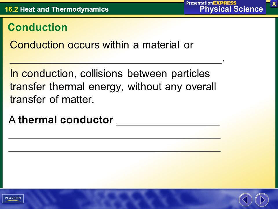 Conduction Conduction occurs within a material or ___________________________________.