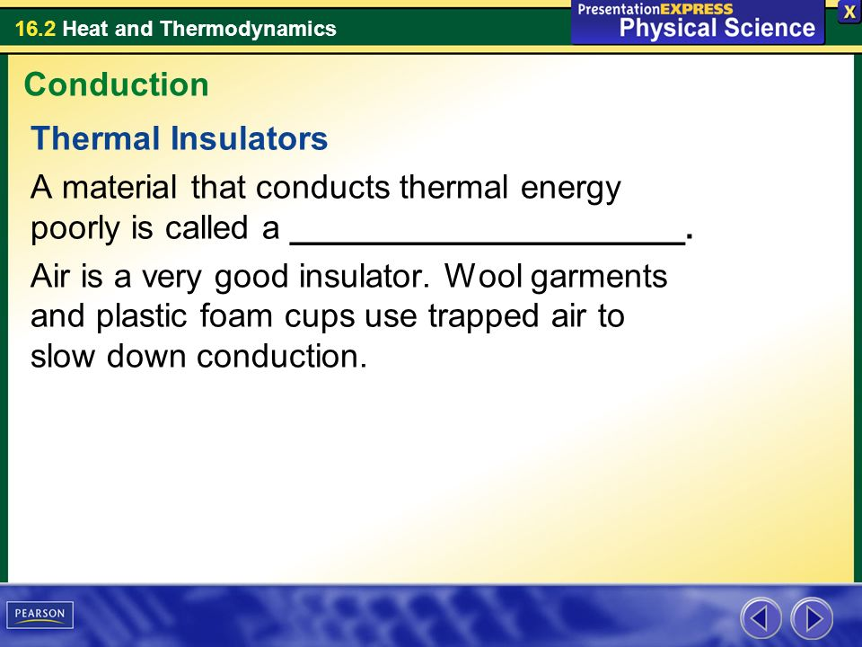 Conduction Thermal Insulators. A material that conducts thermal energy poorly is called a _____________________.