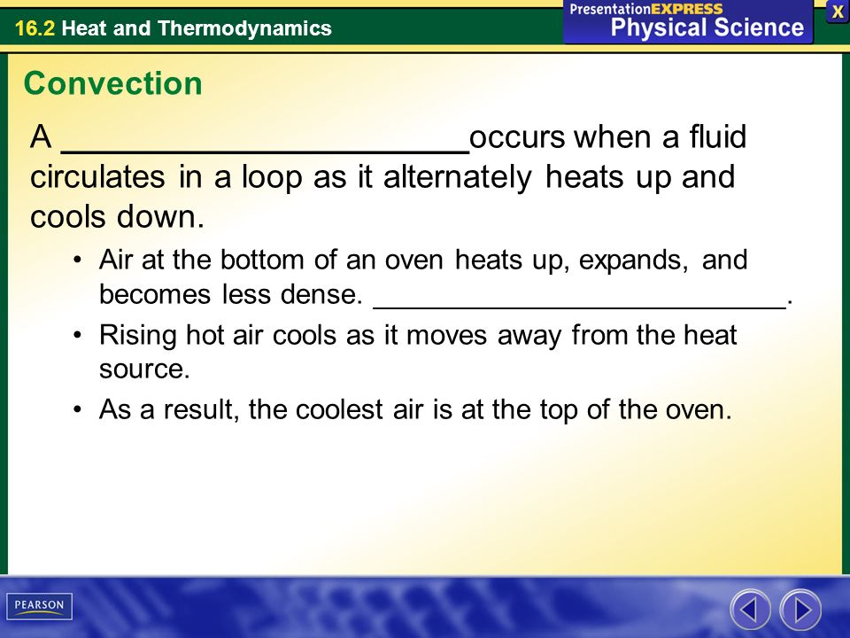 Convection A ______________________occurs when a fluid circulates in a loop as it alternately heats up and cools down.