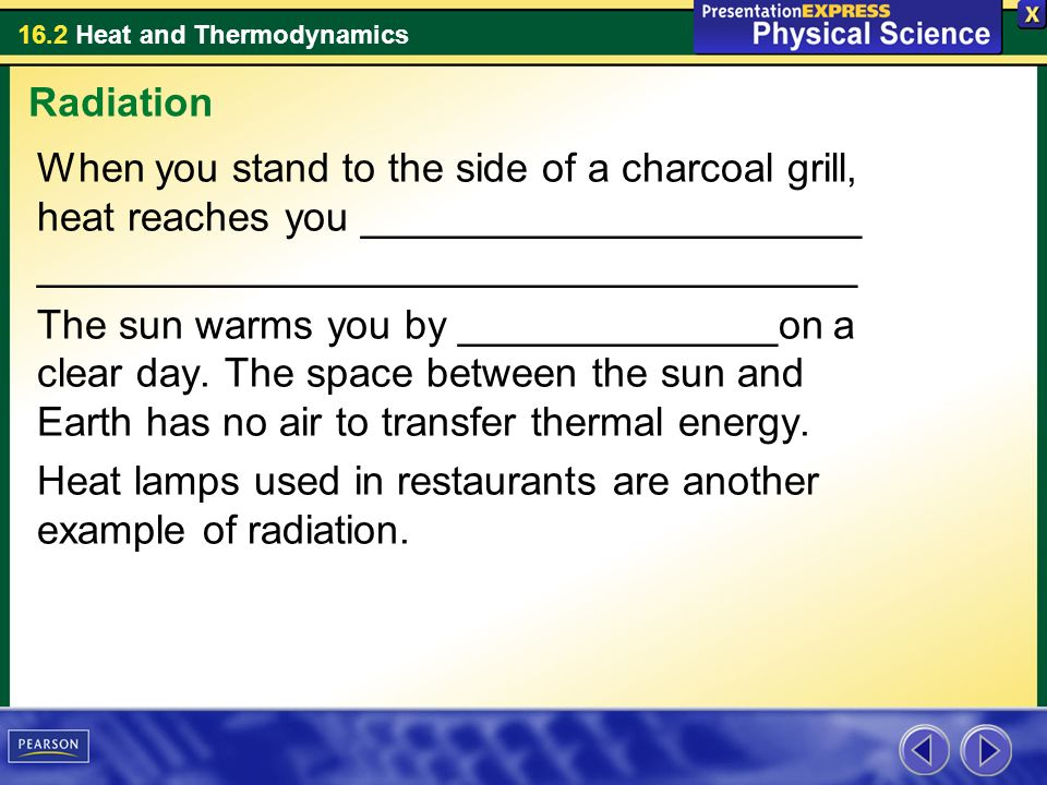 Radiation When you stand to the side of a charcoal grill, heat reaches you ______________________ ____________________________________.