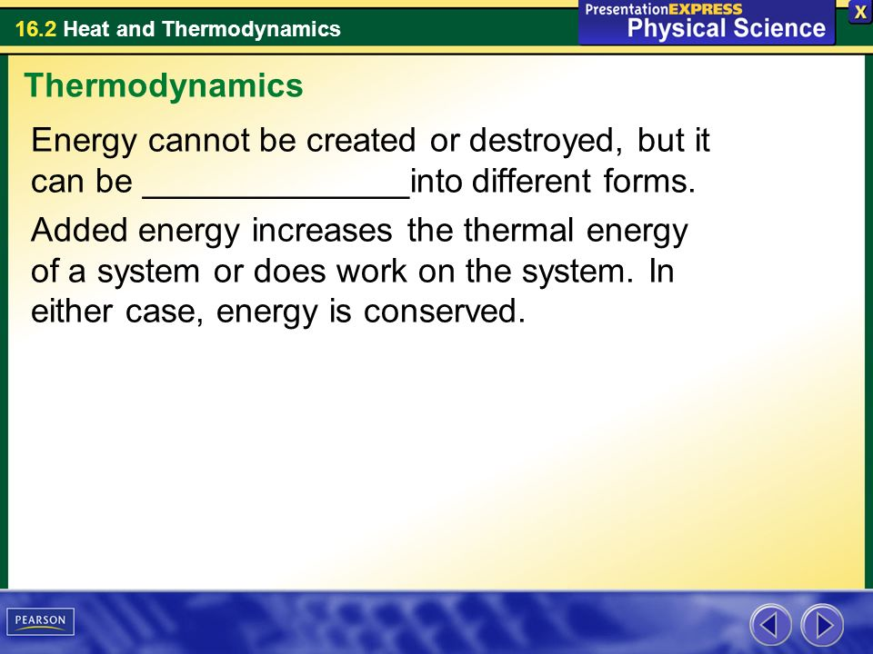 Thermodynamics Energy cannot be created or destroyed, but it can be ______________into different forms.