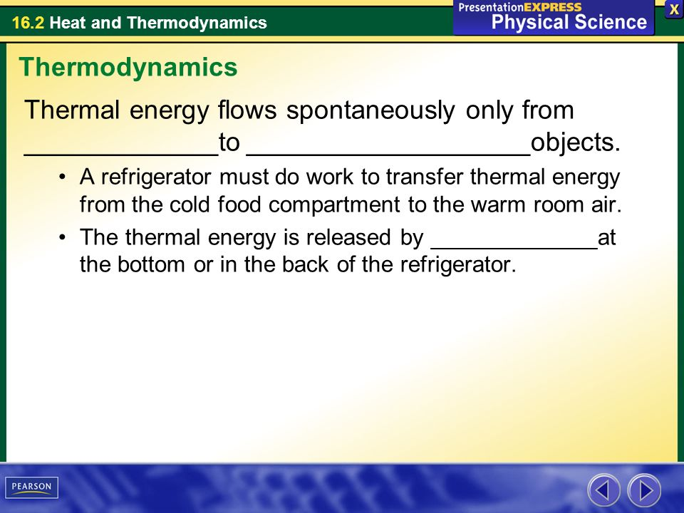 Thermodynamics Thermal energy flows spontaneously only from _____________to ___________________objects.