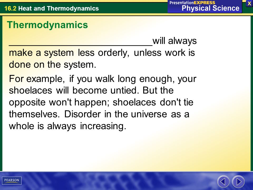 Thermodynamics __________________________will always make a system less orderly, unless work is done on the system.
