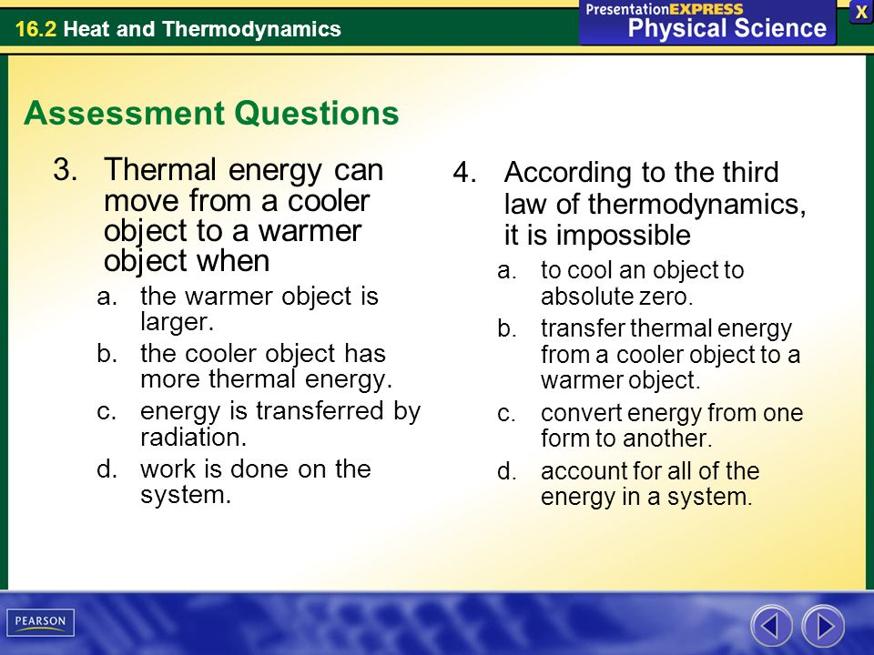 Assessment Questions Thermal energy can move from a cooler object to a warmer object when. the warmer object is larger.