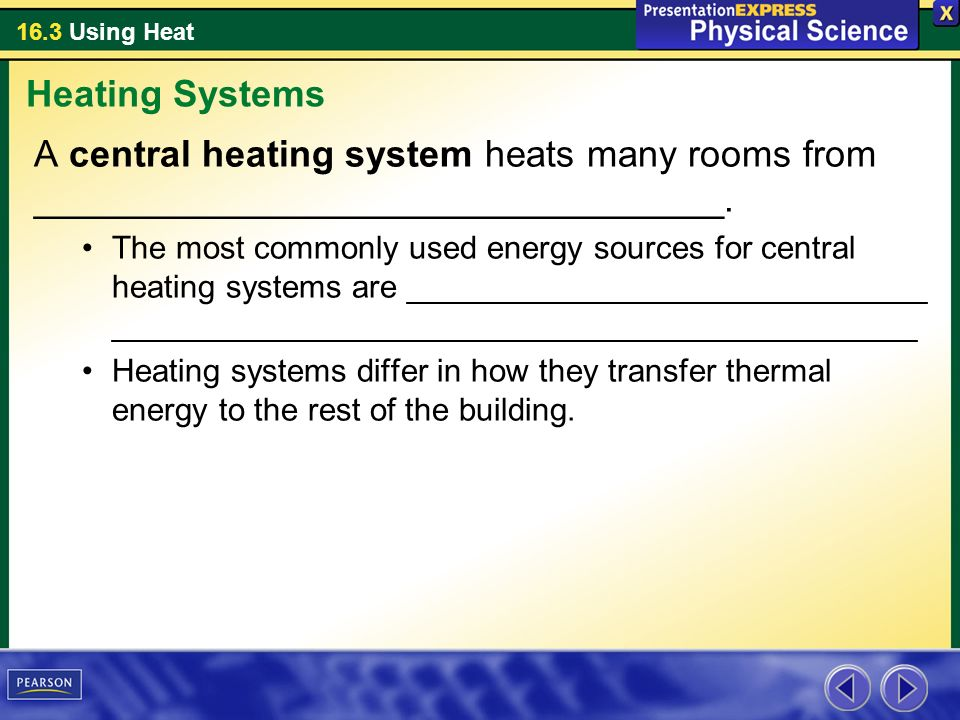 Heating Systems A central heating system heats many rooms from _________________________________.