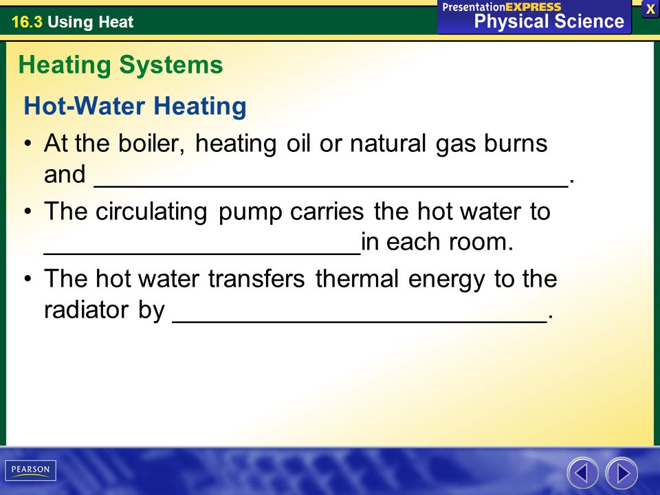 Heating Systems Hot-Water Heating. At the boiler, heating oil or natural gas burns and _________________________________.