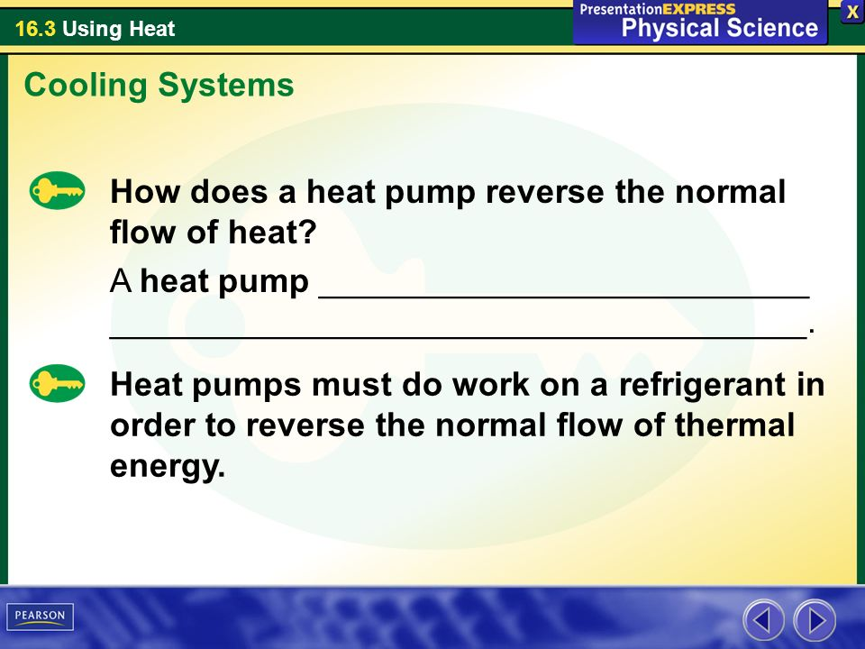 Cooling Systems How does a heat pump reverse the normal flow of heat A heat pump __________________________ _____________________________________.
