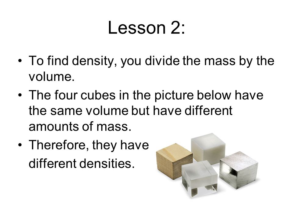 Lesson 2: To find density, you divide the mass by the volume.