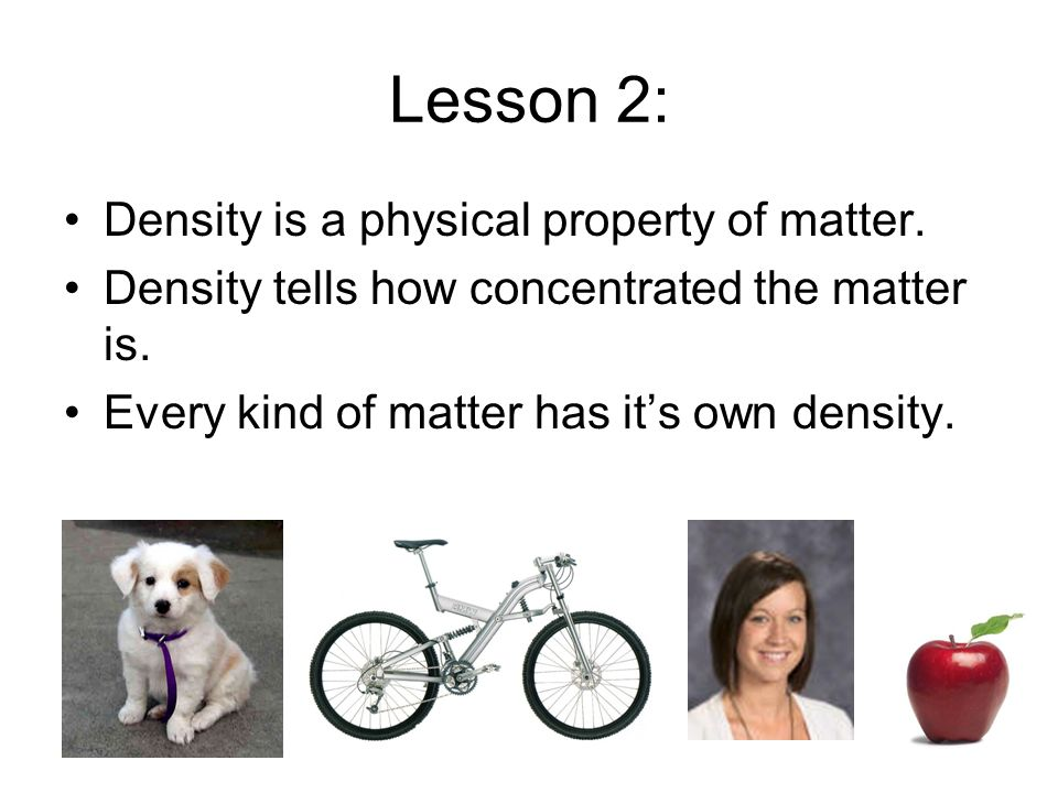 Lesson 2: Density is a physical property of matter.