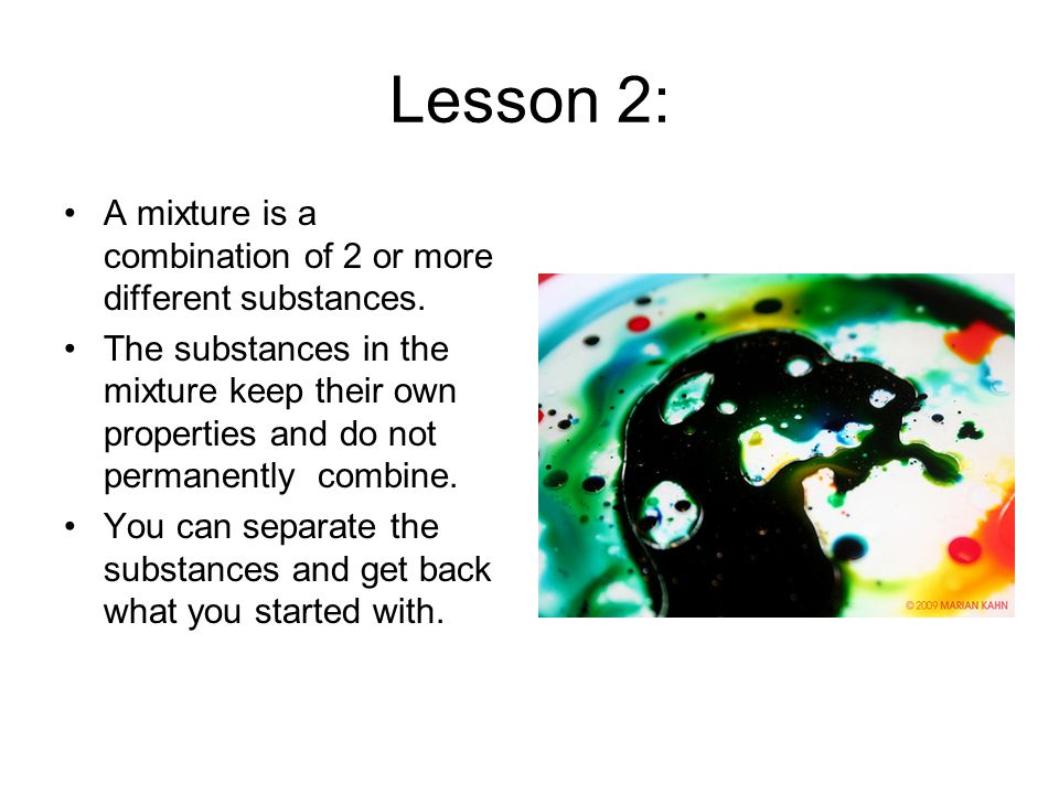 Lesson 2: A mixture is a combination of 2 or more different substances.
