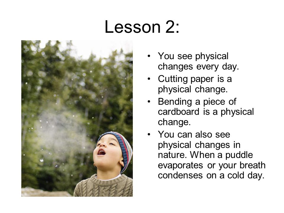 Lesson 2: You see physical changes every day.