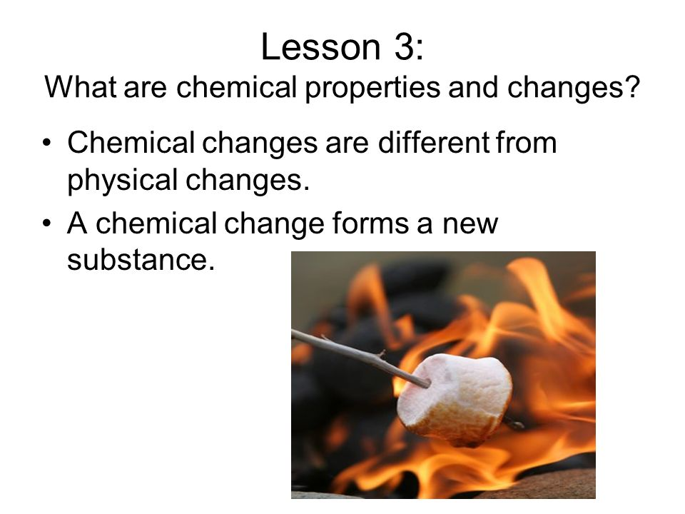 Lesson 3: What are chemical properties and changes