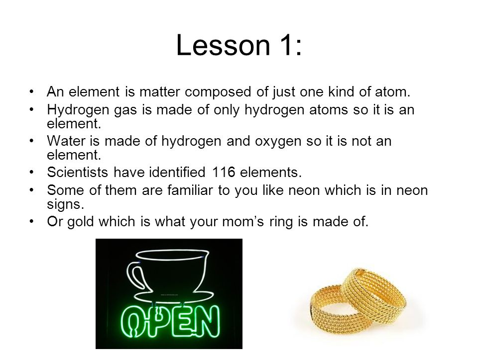 Lesson 1: An element is matter composed of just one kind of atom.