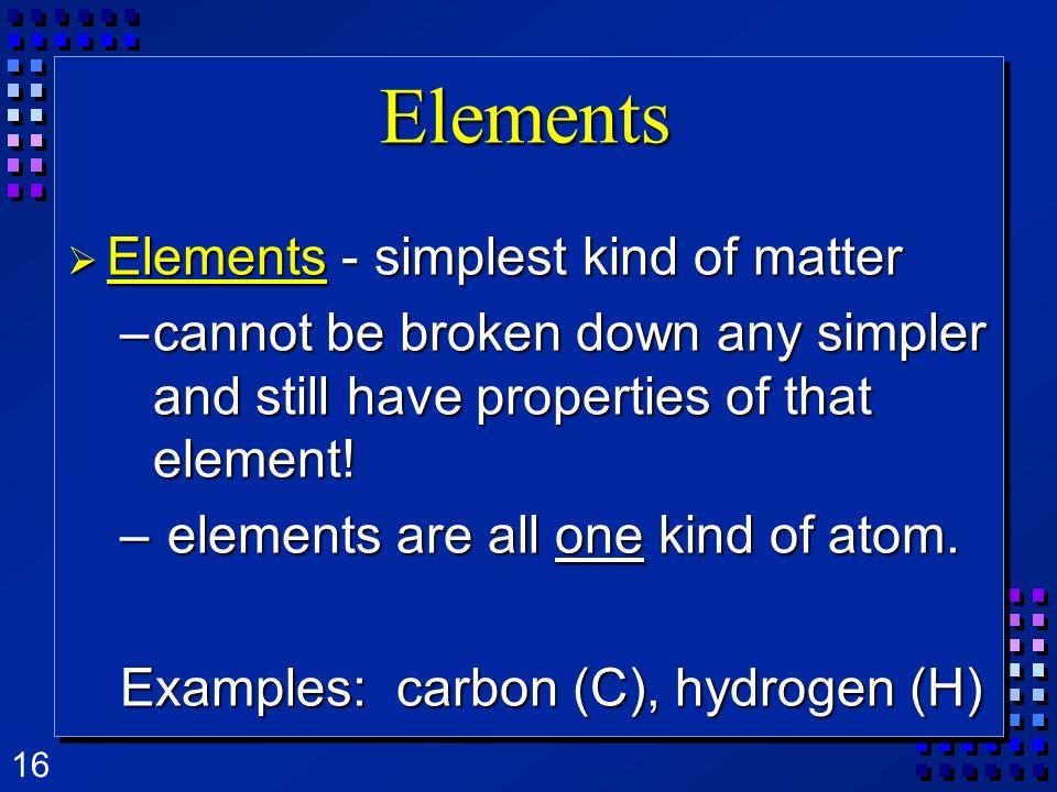 Elements Elements - simplest kind of matter