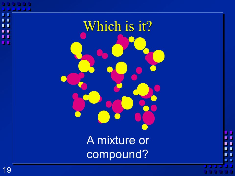 Which is it A mixture or compound