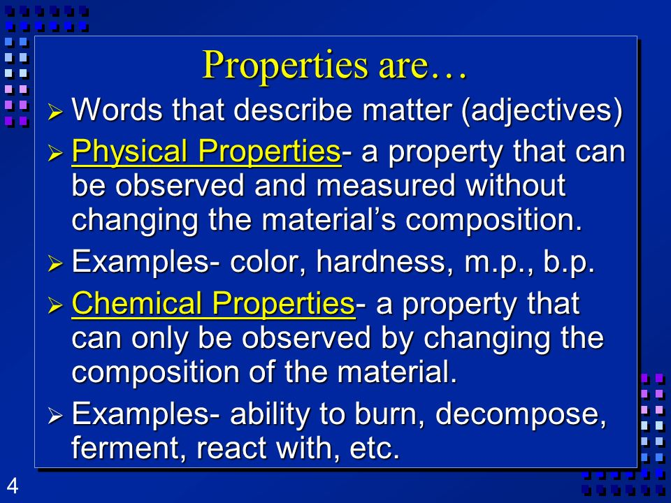 Properties are… Words that describe matter (adjectives)
