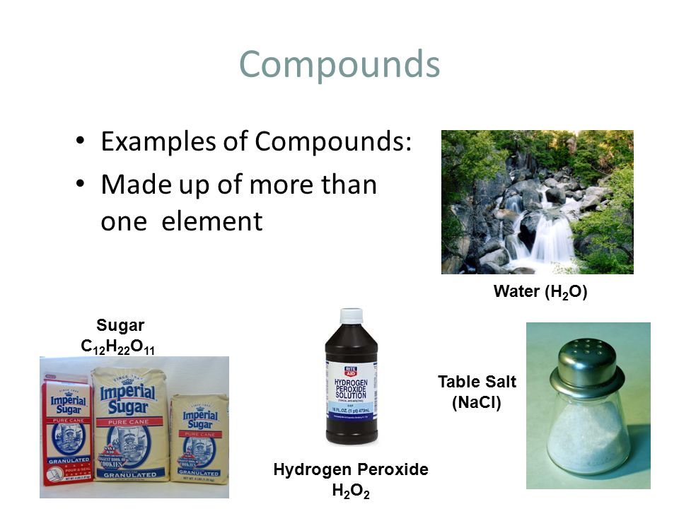 Compounds Examples of Compounds: Made up of more than one element