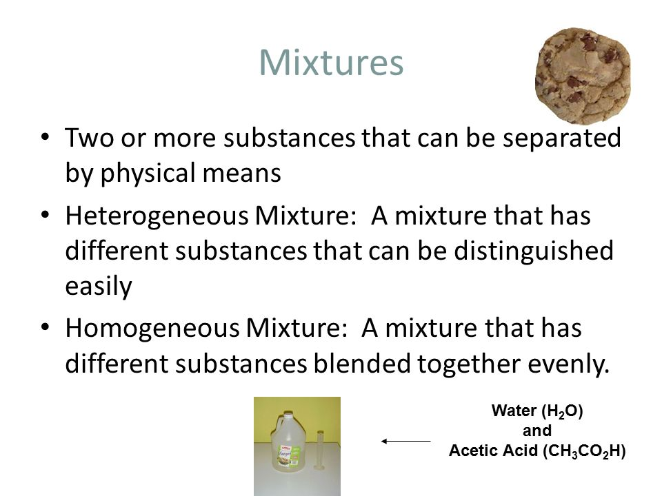 Mixtures Two or more substances that can be separated by physical means.