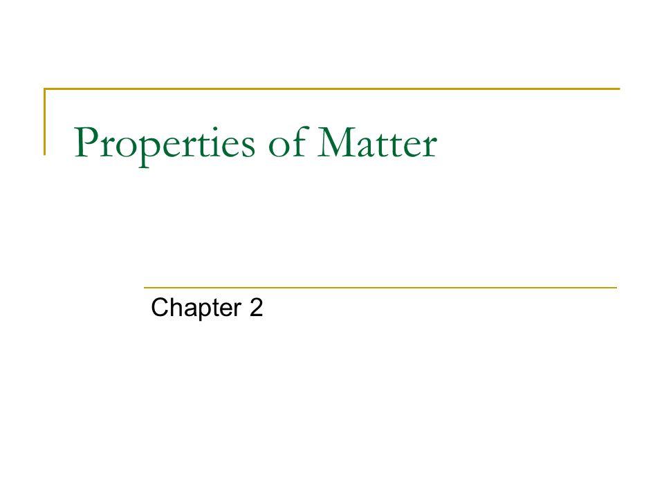 Properties of Matter Chapter 2