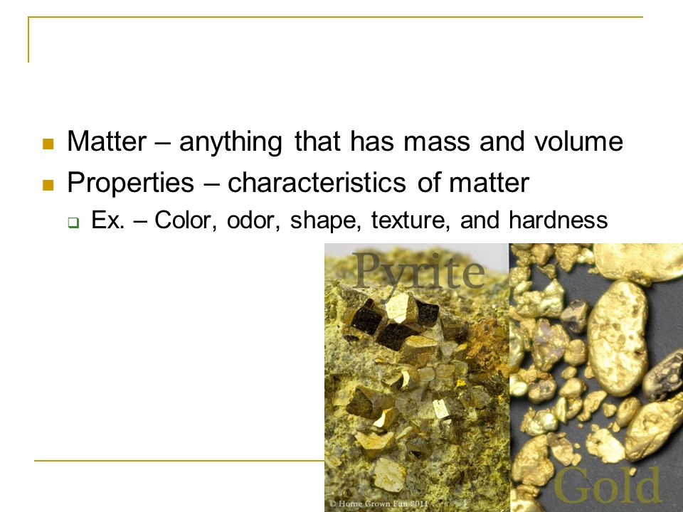 Matter – anything that has mass and volume