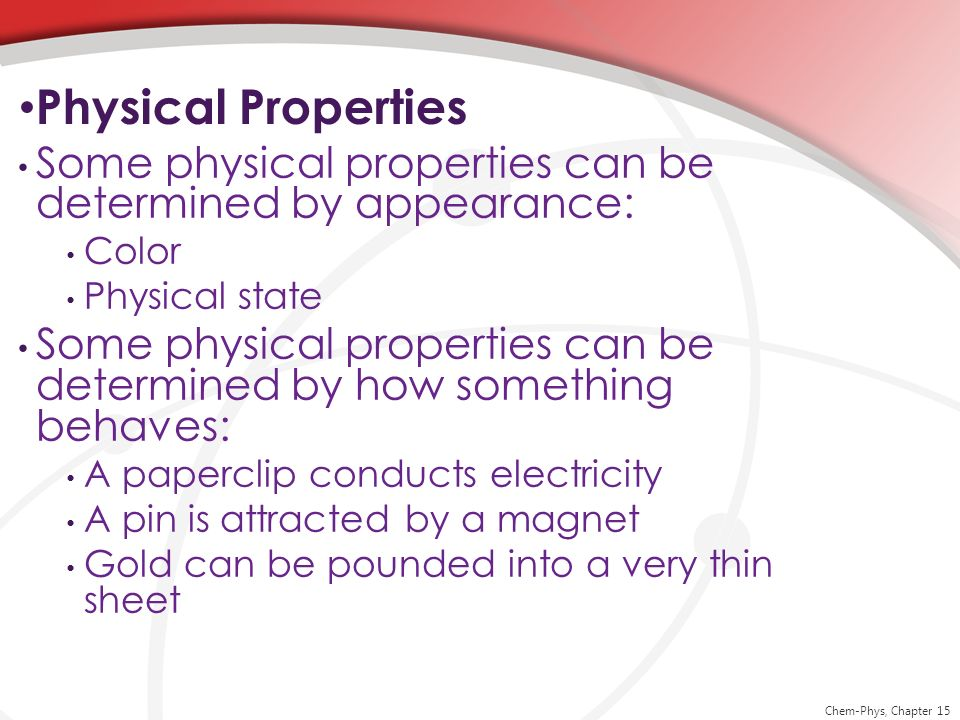 Physical Properties Some physical properties can be determined by appearance: Color. Physical state.